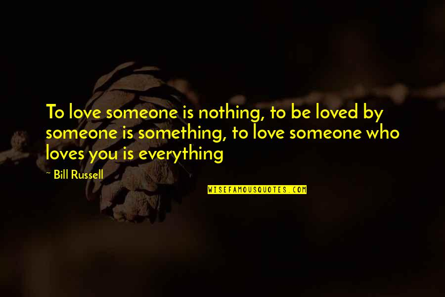 To Be Loved Quotes By Bill Russell: To love someone is nothing, to be loved