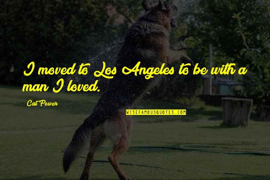 To Be Loved Quotes By Cat Power: I moved to Los Angeles to be with