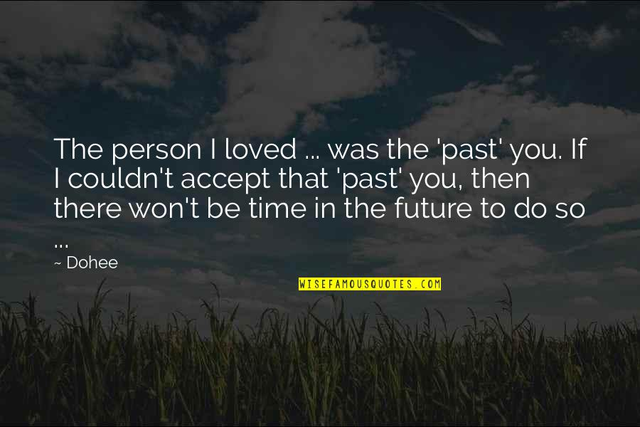 To Be Loved Quotes By Dohee: The person I loved ... was the 'past'