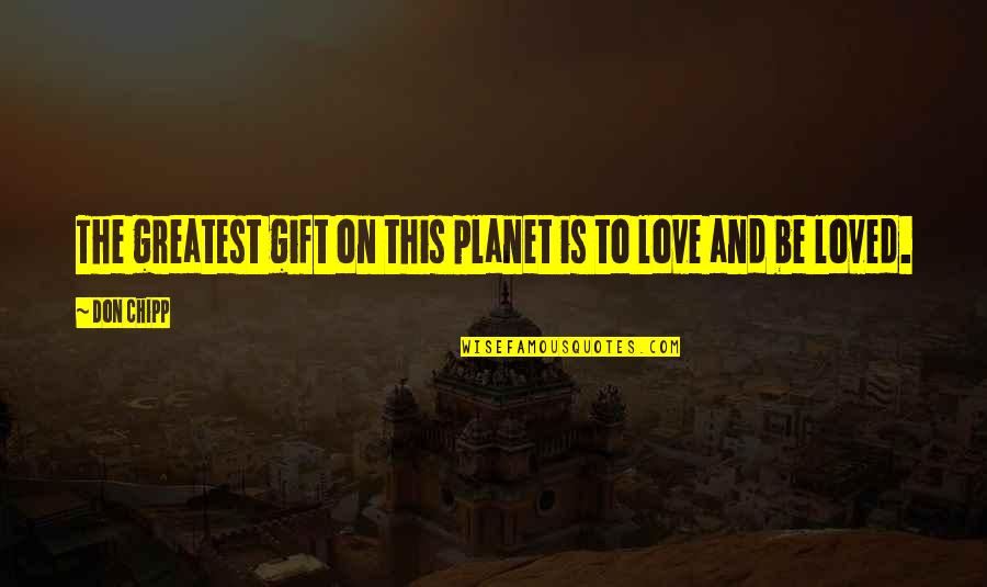 To Be Loved Quotes By Don Chipp: The greatest gift on this planet is to