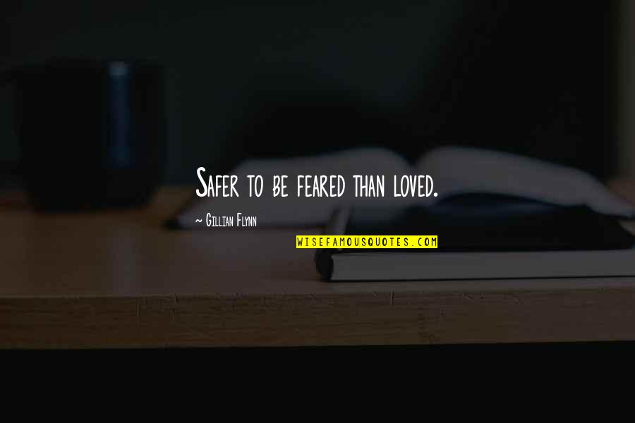 To Be Loved Quotes By Gillian Flynn: Safer to be feared than loved.