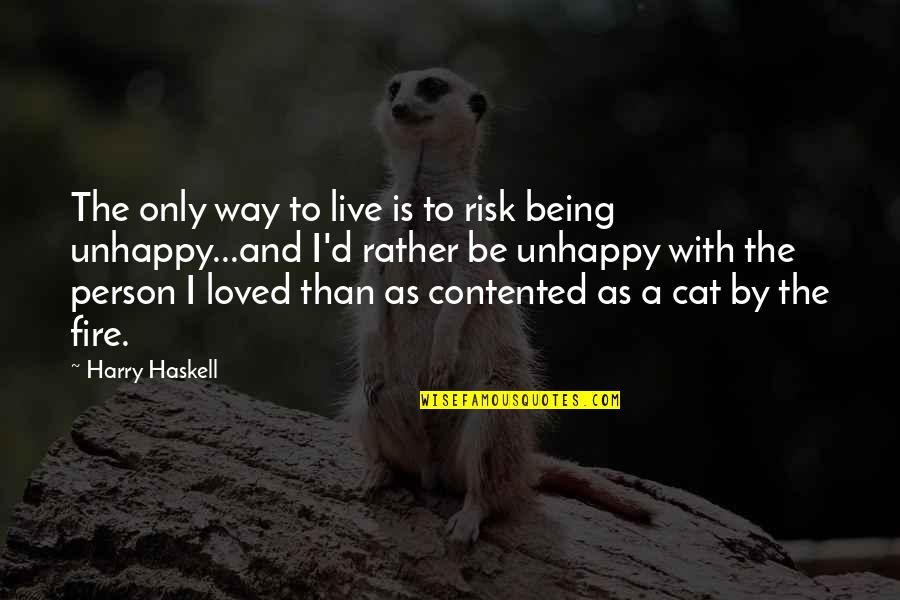 To Be Loved Quotes By Harry Haskell: The only way to live is to risk
