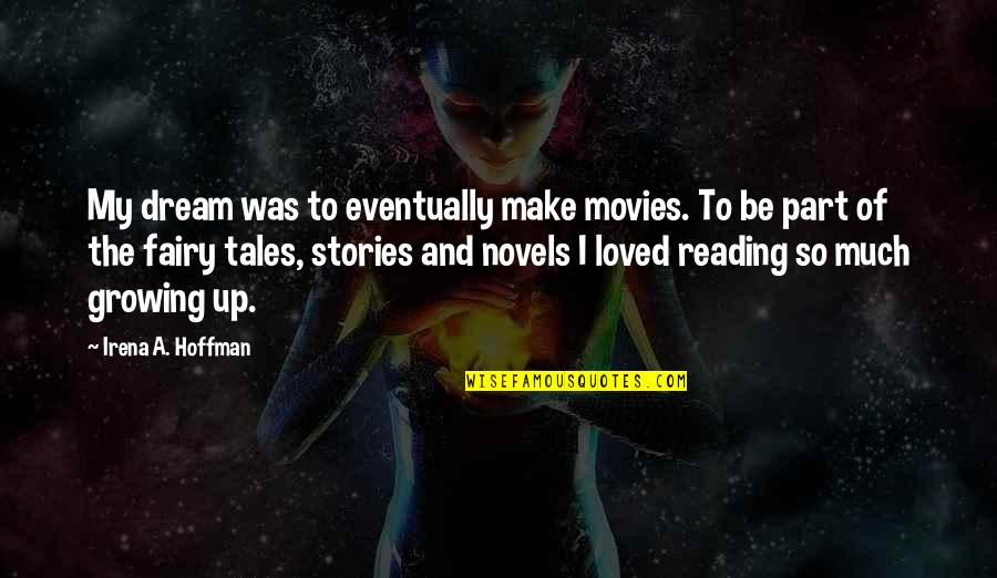 To Be Loved Quotes By Irena A. Hoffman: My dream was to eventually make movies. To