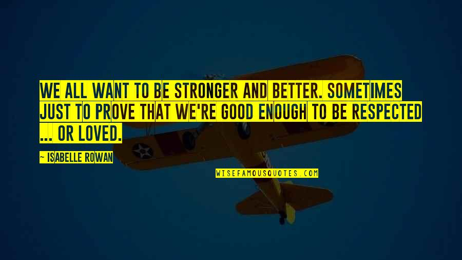 To Be Loved Quotes By Isabelle Rowan: We all want to be stronger and better.