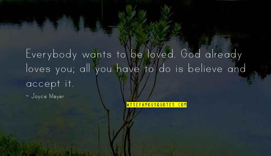 To Be Loved Quotes By Joyce Meyer: Everybody wants to be loved. God already loves