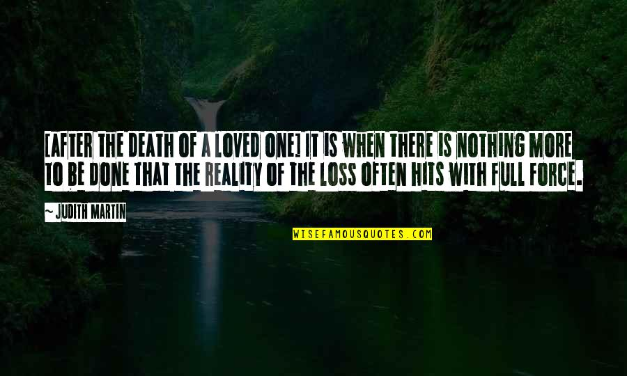 To Be Loved Quotes By Judith Martin: [after the death of a loved one] It