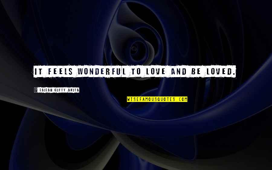 To Be Loved Quotes By Lailah Gifty Akita: It feels wonderful to love and be loved.