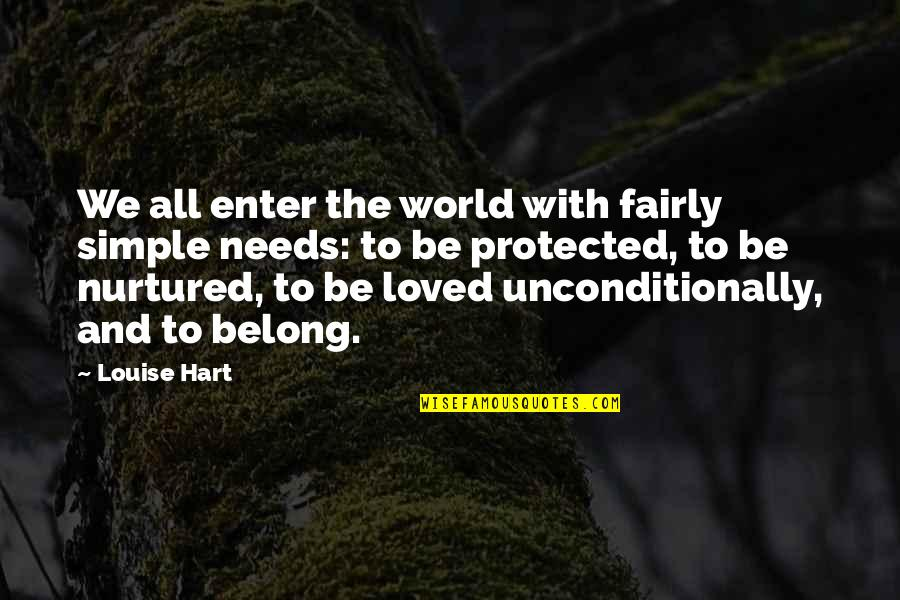 To Be Loved Quotes By Louise Hart: We all enter the world with fairly simple