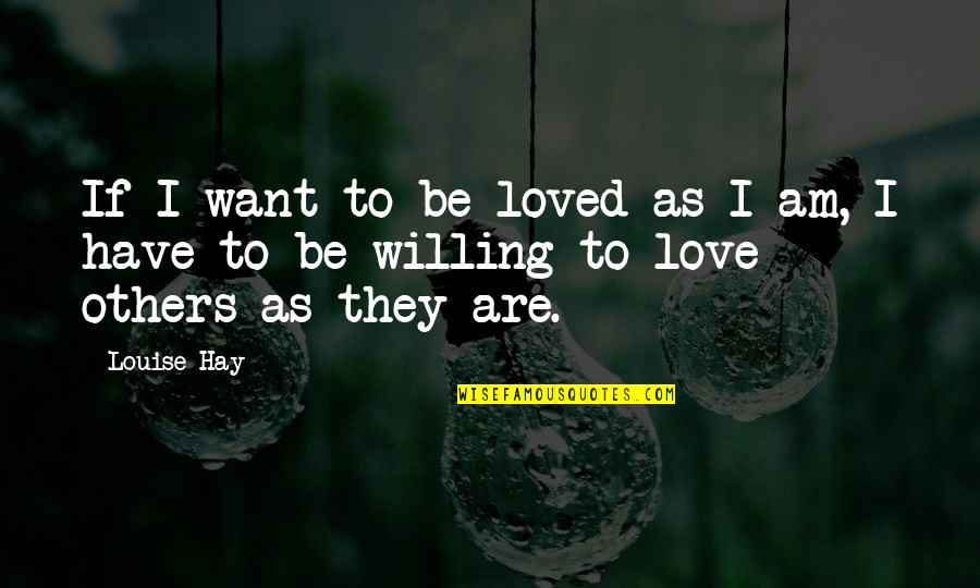 To Be Loved Quotes By Louise Hay: If I want to be loved as I