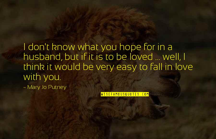To Be Loved Quotes By Mary Jo Putney: I don't know what you hope for in