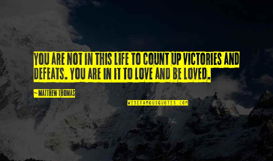 To Be Loved Quotes By Matthew Thomas: You are not in this life to count