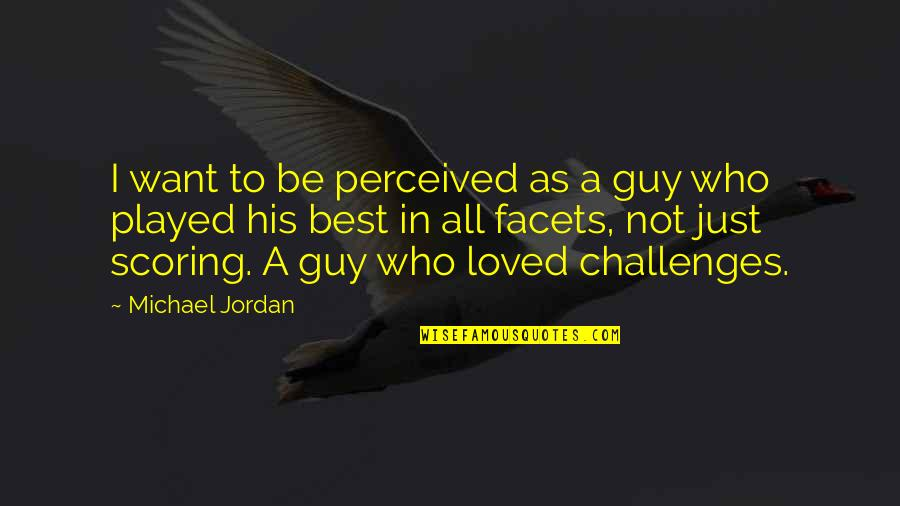 To Be Loved Quotes By Michael Jordan: I want to be perceived as a guy