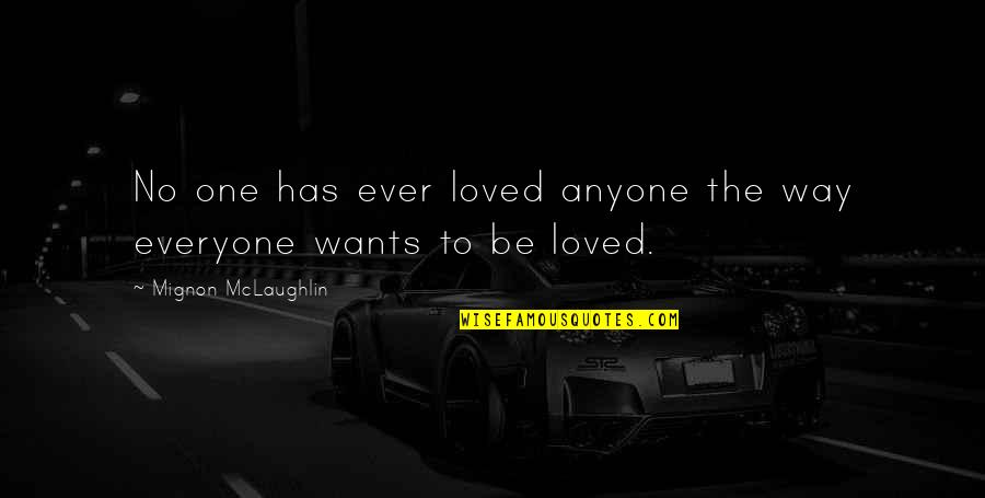 To Be Loved Quotes By Mignon McLaughlin: No one has ever loved anyone the way