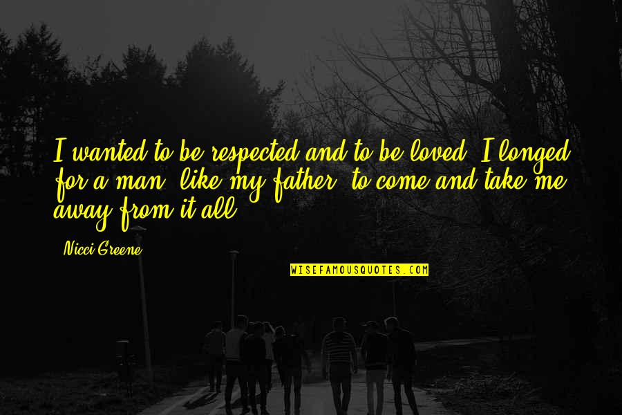 To Be Loved Quotes By Nicci Greene: I wanted to be respected and to be