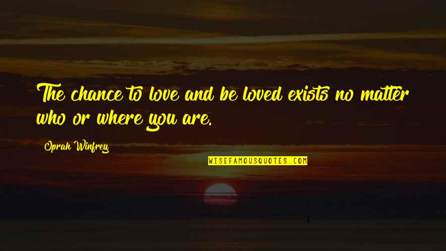 To Be Loved Quotes By Oprah Winfrey: The chance to love and be loved exists