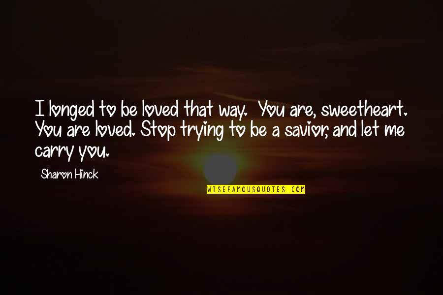 To Be Loved Quotes By Sharon Hinck: I longed to be loved that way. You
