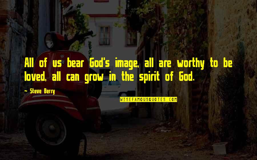 To Be Loved Quotes By Steve Berry: All of us bear God's image, all are