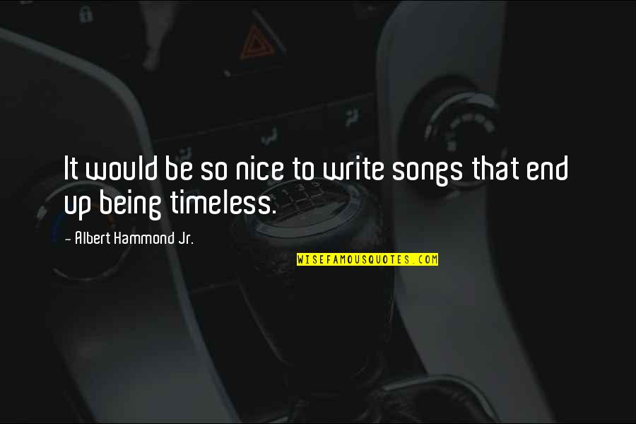 To Be Nice Quotes By Albert Hammond Jr.: It would be so nice to write songs