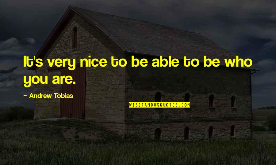 To Be Nice Quotes By Andrew Tobias: It's very nice to be able to be