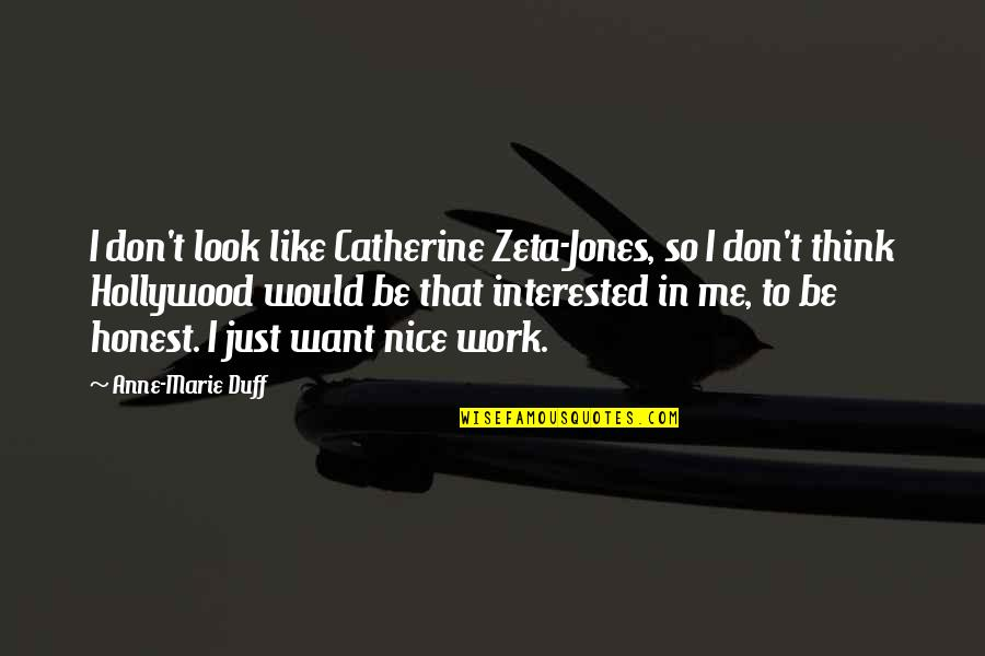 To Be Nice Quotes By Anne-Marie Duff: I don't look like Catherine Zeta-Jones, so I