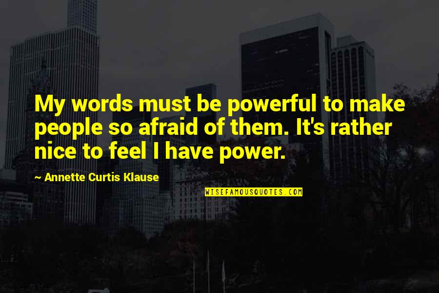 To Be Nice Quotes By Annette Curtis Klause: My words must be powerful to make people