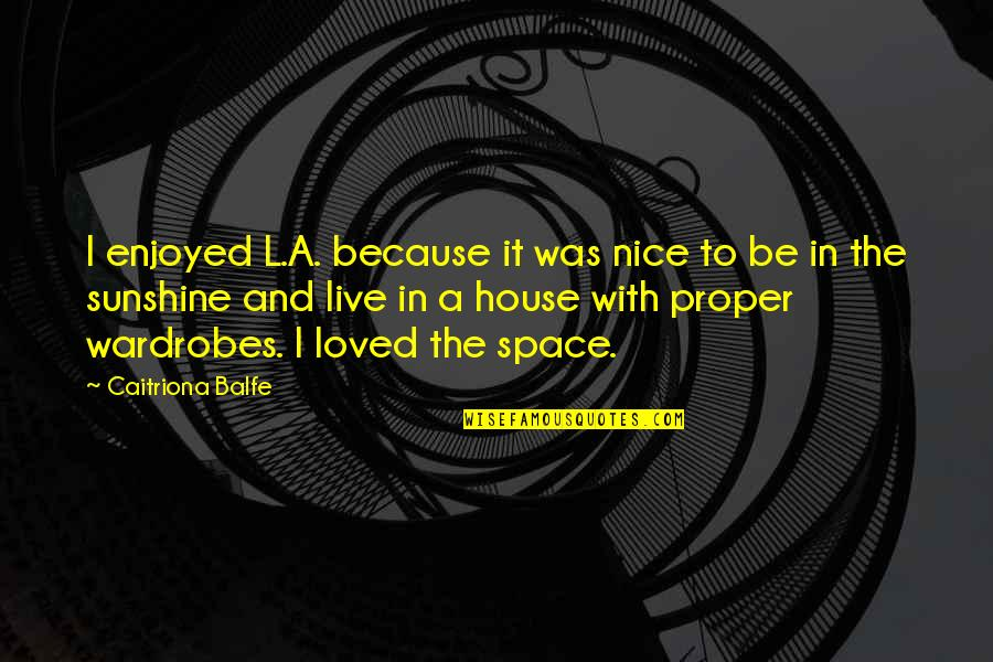 To Be Nice Quotes By Caitriona Balfe: I enjoyed L.A. because it was nice to
