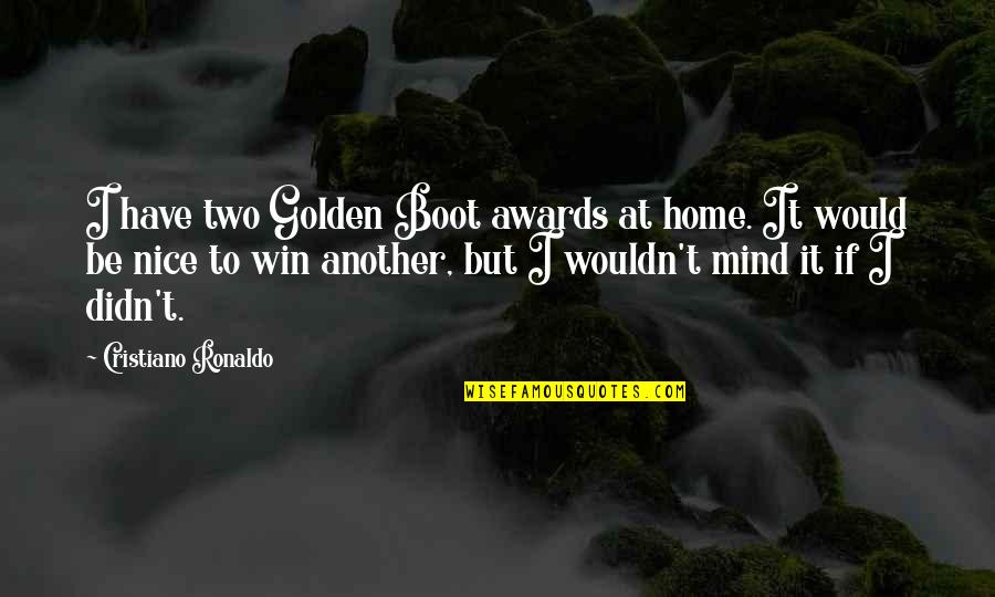 To Be Nice Quotes By Cristiano Ronaldo: I have two Golden Boot awards at home.