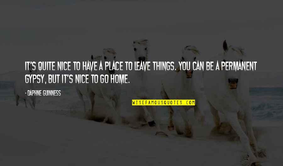 To Be Nice Quotes By Daphne Guinness: It's quite nice to have a place to
