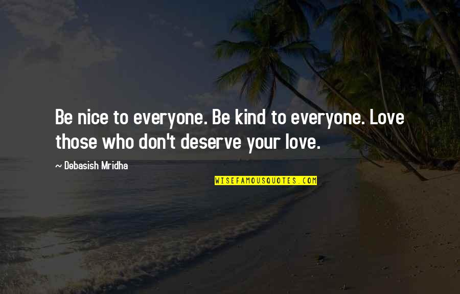 To Be Nice Quotes By Debasish Mridha: Be nice to everyone. Be kind to everyone.