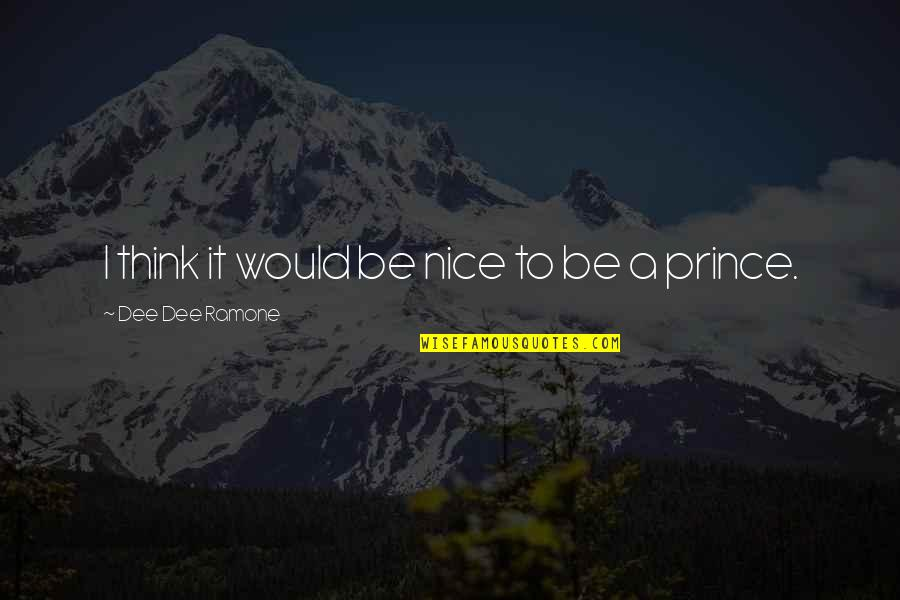 To Be Nice Quotes By Dee Dee Ramone: I think it would be nice to be