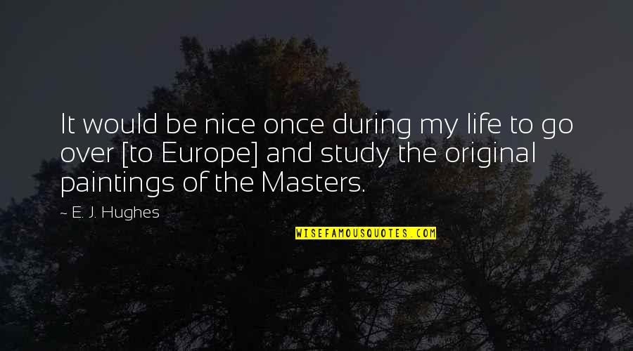 To Be Nice Quotes By E. J. Hughes: It would be nice once during my life