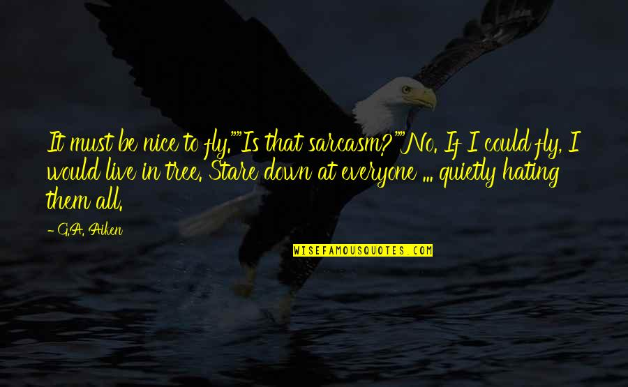 """To Be Nice Quotes By G.A. Aiken: It must be nice to fly.""""""""Is that sarcasm?""""""""No."""
