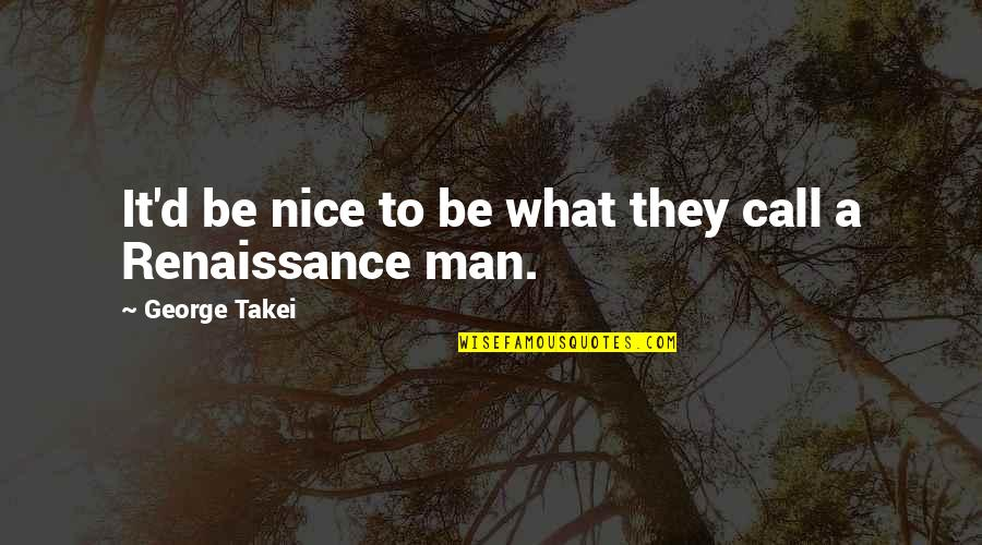 To Be Nice Quotes By George Takei: It'd be nice to be what they call
