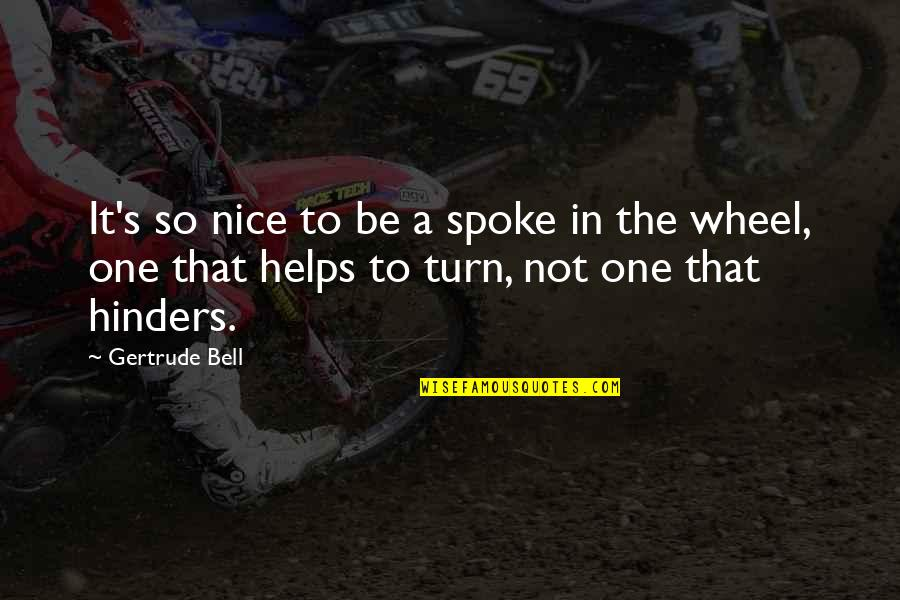 To Be Nice Quotes By Gertrude Bell: It's so nice to be a spoke in
