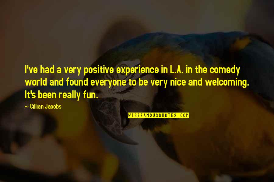 To Be Nice Quotes By Gillian Jacobs: I've had a very positive experience in L.A.