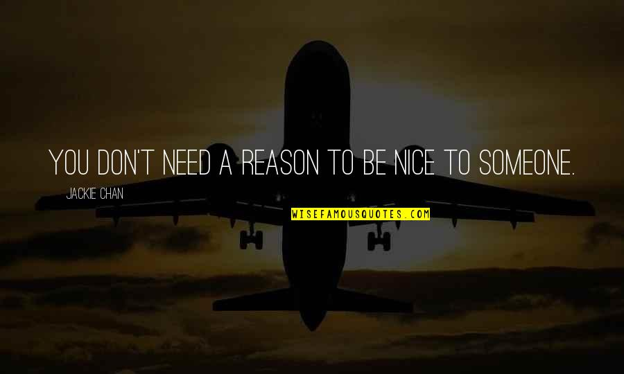 To Be Nice Quotes By Jackie Chan: You don't need a reason to be nice
