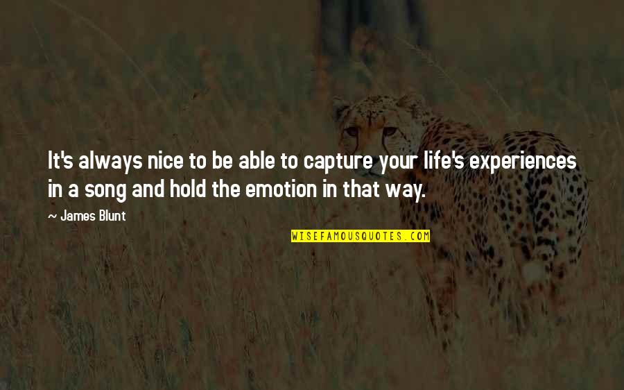 To Be Nice Quotes By James Blunt: It's always nice to be able to capture