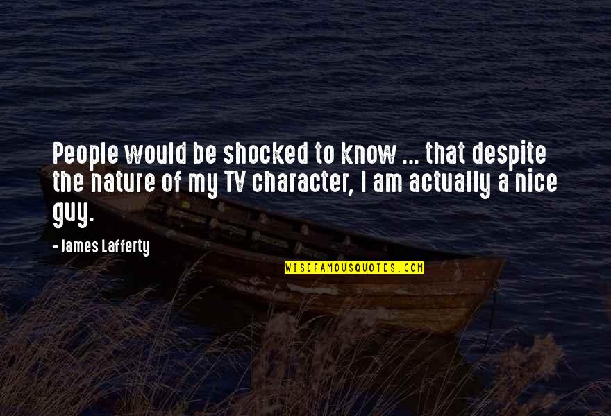 To Be Nice Quotes By James Lafferty: People would be shocked to know ... that