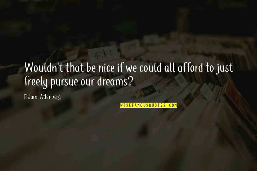 To Be Nice Quotes By Jami Attenberg: Wouldn't that be nice if we could all