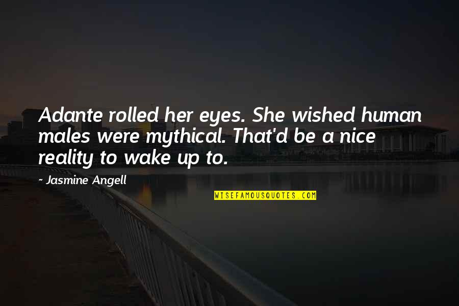 To Be Nice Quotes By Jasmine Angell: Adante rolled her eyes. She wished human males