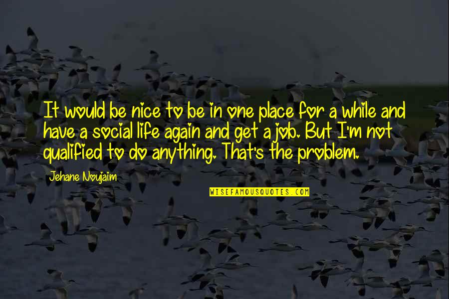 To Be Nice Quotes By Jehane Noujaim: It would be nice to be in one