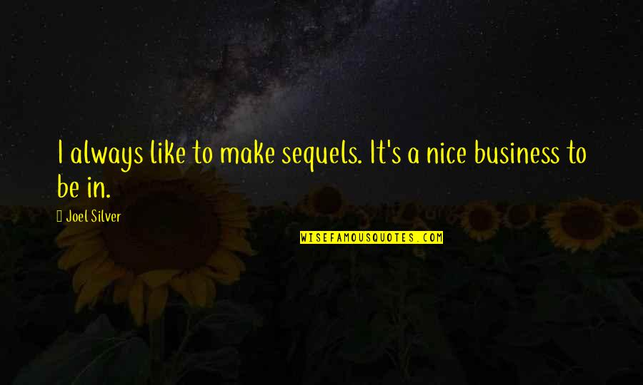 To Be Nice Quotes By Joel Silver: I always like to make sequels. It's a