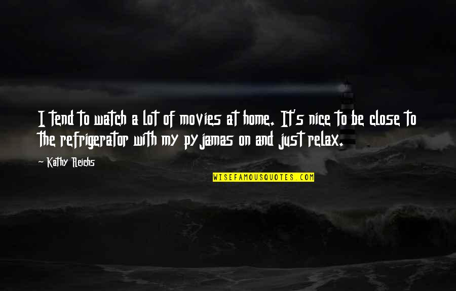 To Be Nice Quotes By Kathy Reichs: I tend to watch a lot of movies
