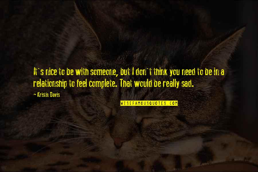 To Be Nice Quotes By Kristin Davis: It's nice to be with someone, but I