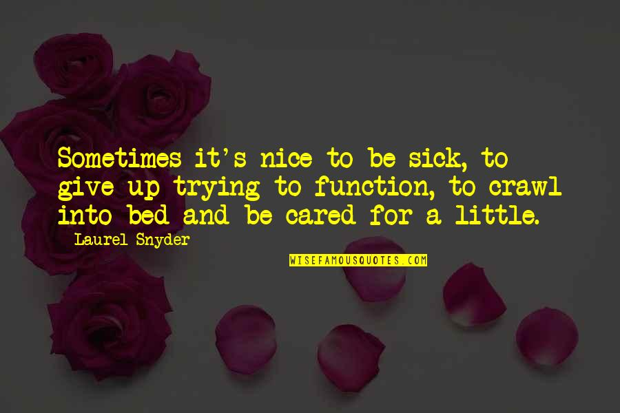 To Be Nice Quotes By Laurel Snyder: Sometimes it's nice to be sick, to give