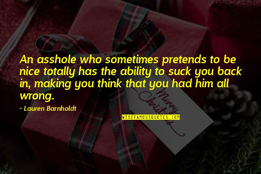 To Be Nice Quotes By Lauren Barnholdt: An asshole who sometimes pretends to be nice