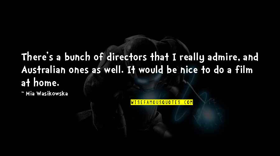 To Be Nice Quotes By Mia Wasikowska: There's a bunch of directors that I really
