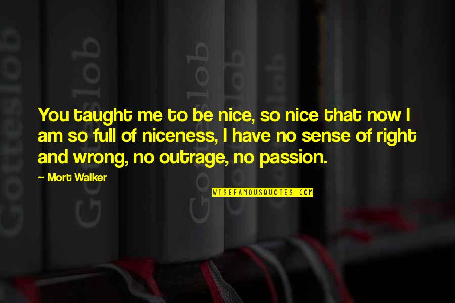 To Be Nice Quotes By Mort Walker: You taught me to be nice, so nice
