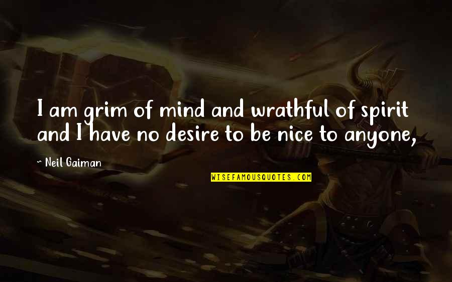 To Be Nice Quotes By Neil Gaiman: I am grim of mind and wrathful of