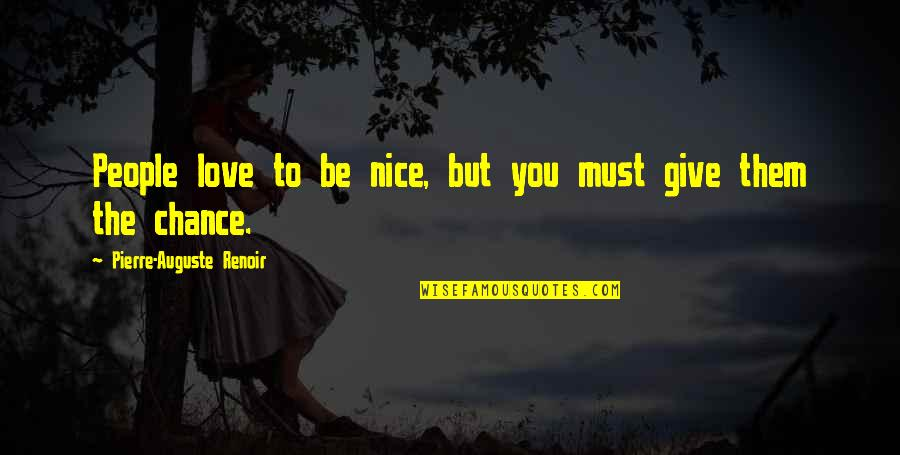 To Be Nice Quotes By Pierre-Auguste Renoir: People love to be nice, but you must